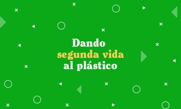 ¡Le damos una segunda vida al plástico!